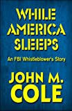 img - for While America Sleeps: An FBI Whistleblower's Story book / textbook / text book