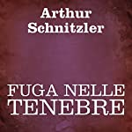 Fuga nelle tenebre [Flight into Darkness]   Arthur Schnitzler