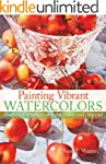 Painting Vibrant Watercolors: Discove...