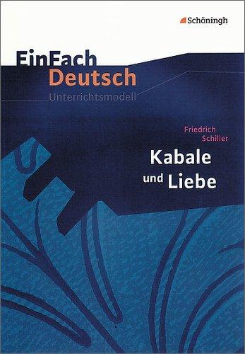 EinFach Deutsch Unterrichtsmodelle: Friedrich Schiller: Kabale und Liebe: Gymnasiale Oberstufe