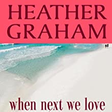 When Next We Love (       UNABRIDGED) by Heather Graham Narrated by Carol Monda