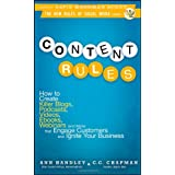 Content Rules: How to Create Killer Blogs, Podcasts, Videos, Ebooks, Webinars (and More) That Engage Customers and Ignite Your Business (New Rules Social Media Series) ~ C.C. Chapman