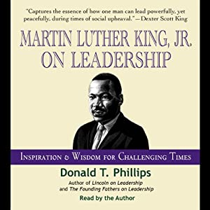 Martin Luther King Jr., on Leadership: Inspiration and Wisdom for Challenging Times | [Donald T. Phillips]