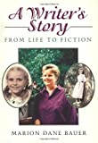 A Writer's Story: From Life to Fiction (039572094X) by Bauer, Marion Dane