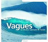 echange, troc Guillaume Dufau, Alexandre Hurel, Pierre Nouqueret - Vagues : Le fabuleux spectacle de l'océan
