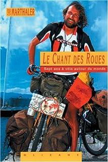 Le chant des roues : [sept ans à vélo autour du monde]