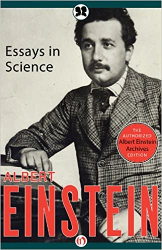 einstein essays in science His name is synonymous with genius, but these essays by the renowned physicist and scholar are accessible to any reader in addition to outlining the core of relativity theory in everyday language, albert einstein presents fascinating discussions of other scientific fields to which he made significant contributions.