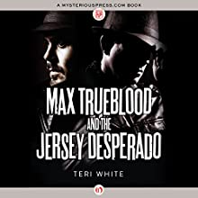 Max Trueblood and the Jersey Desperado (       UNABRIDGED) by Teri White Narrated by Reid Armbruster
