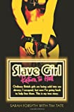 Sarah Forsyth Slave Girl - Return to Hell, Ordinary British Girls are Being Sold into Sex Slavery; I Escaped, But Now I'm Going Back to Help Free Them. This is My True Story.