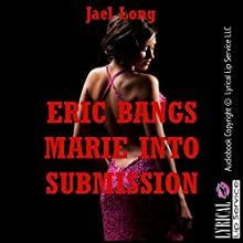 Eric Bangs Marie into Submission: A First Anal Rough Sex Encounter (       UNABRIDGED) by Jael Long Narrated by Jennifer Saucedo