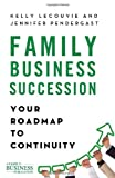 Kelly LeCouvie PhD Family Business Succession: Your Roadmap to Continuity (Family Business Publications)