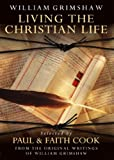 img - for Living the Christian Life: Selected Thoughts of William Grimshaw of Haworth book / textbook / text book