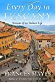 Every Day in Tuscany: Seasons of an Italian Life by Frances Mayes (Mar 9 2010)
