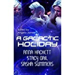 A Galactic Holiday | Stacy Gail,Sasha Summers,Anna Hackett,Angela James (editor)