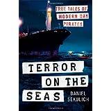Terror on the Seas: True Tales of Modern-Day Piratesby Daniel Sekulich