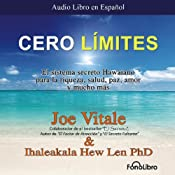 Cero Limites [Zero Limits]: El sistema secreto Hawaiano para la riqueza, salud, paz, amor y mucho mas | [Joe Vitale, Ihaleakala Hew Len]