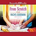 From Scratch Audiobook by Rachel Goodman Narrated by Loretta Rawlins