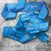 I Wore the Ocean in the Shape of a Girl: A Memoir | [Kelle Groom]