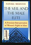 The Veil and the Male Elite; A Feminist Interpretation of Women's Rights in Islam