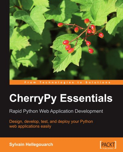 CherryPy Essentials: Rapid Python Web Application Development: Design, develop, test, and deploy your Python web applications easily