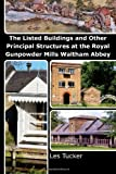 Les Tucker The Listed Buildings and Other Principal Structures at the Royal Gunpowder Mills Waltham Abbey