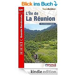 L'�le de la R�union - 23 jours de randonn�e: Topo-guide de Grande Randonn�e (e-topo�)