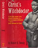 img - for Christ's Witchdoctor : From Savage Sorcerer to Jungle Missionary. Illustrated with Photographs. book / textbook / text book