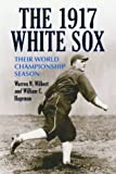 img - for The 1917 White Sox: Their World Championship Season by Wilbert, Warren N., Hageman, William C. (2003) Paperback book / textbook / text book