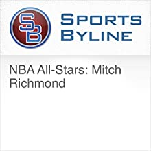 NBA All-Stars: Mitch Richmond Radio/TV Program by Ron Barr Narrated by Ron Barr, Mitch Richmond
