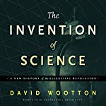 The Invention of Science: A New History of the Scientific Revolution | David Wootton