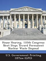 House Hearing, 110th Congress: Next Steps Toward Permanent Nuclear Waste Disposal