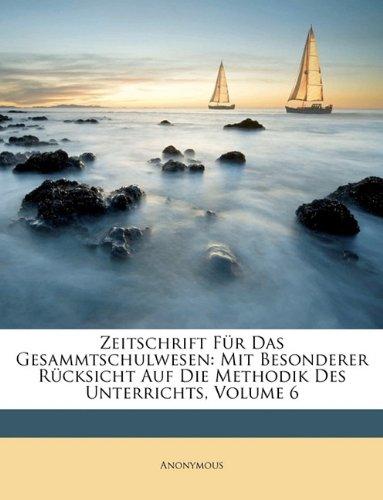 Zeitschrift Für Das Gesammtschulwesen: Mit Besonderer Rücksicht Auf Die Methodik Des Unterrichts, Volume 6