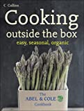 Keith Abel Cooking Outside the Box: Easy, Seasonal, Organic (The Abel & Cole Cookbook)