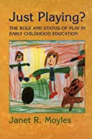 Just playing?: Role and Status of Play in Early Childhood Education
