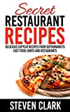 img - for Secret Restaurant Recipes: Delicious Copycat Recipes From Supermarkets Fast-Food Joints And Restaurants book / textbook / text book
