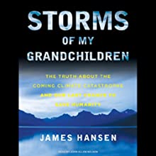 Storms of My Grandchildren: The Truth about the Coming Climate Catastrophe and Our Last Chance to Save Humanity Audiobook by James Hansen Narrated by John Allen Nelson
