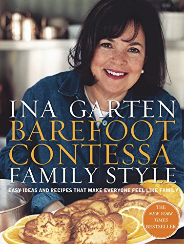 Barefoot Contessa Family Style: Easy Ideas and Recipes That Make Everyone Feel Like Family, Garten, Ina