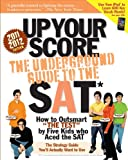img - for Up Your Score (2011-2012 edition): The Underground Guide to the SAT (Up Your Score: The Underground Guide to the SAT) book / textbook / text book