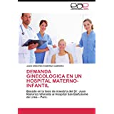 DEMANDA GINECOLOGICA EN UN HOSPITAL MATERNO-INFANTIL: Basado en la tesis de maestría del Dr. Juan Ramírez referente...