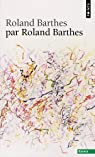 Roland Barthes par Roland Barthes par Barthes