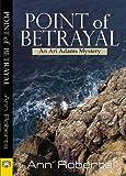 Ann Roberts Point of Betrayal (Ari Adams Mystery)