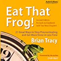 Eat That Frog!: 21 Great Ways to Stop Procrastinating and Get More Done in Less Time (       UNABRIDGED) by Brian Tracy Narrated by Brian Tracy