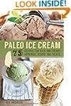 Paleo Ice Cream: 75 Recipes for Rich...
