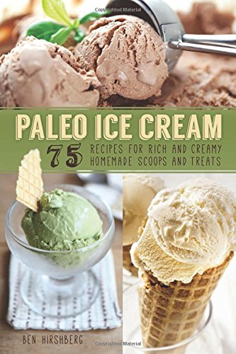 Paleo Ice Cream: 75 Recipes For Rich And Creamy Homemade Scoops And Treats front-437476