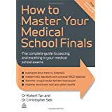 How to Master Your Medical School Finals: The Complete Guide to Passing and Excelling In Your Medical School Exams (Elite Students Series)by Dr. Robert Tan