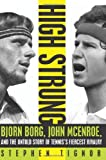 img - for High Strung: Bjorn Borg, John McEnroe, and the Untold Story of Tennis's Fiercest Rivalry [Hardcover] [2011] (Author) Stephen Tignor book / textbook / text book