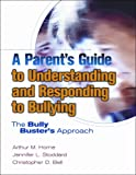 A Parents Guide to Understanding and Responding to Bullying: The Bully Busters Approach