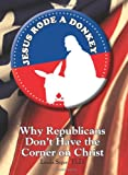 Jesus Rode A Donkey: Why Republicans Don't Have the Corner on Christ