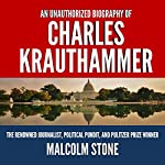 An Unauthorized Biography of Charles Krauthammer: The Renowned Journalist, Political Pundit, and Pulitzer Prize Winner | Malcolm Stone