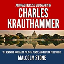 An Unauthorized Biography of Charles Krauthammer: The Renowned Journalist, Political Pundit, and Pulitzer Prize Winner Audiobook by Malcolm Stone Narrated by Eva R. Marienchild